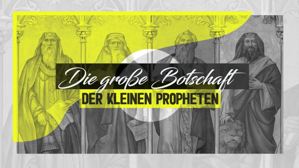 Die große Botschaft der kleinen Propheten